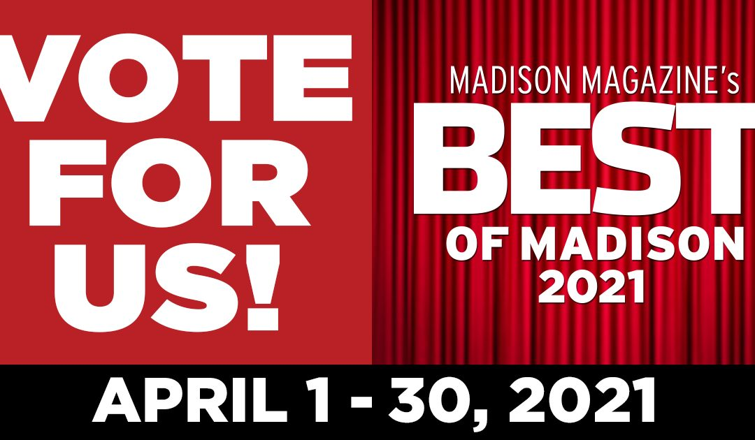 Please vote for us in the Best of Madison awards!